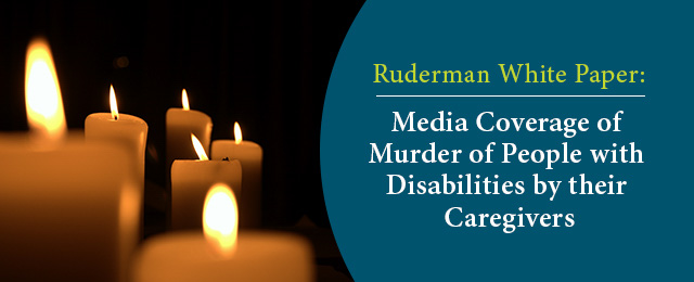 The Ruderman White Paper: Media Coverage of the Murder of People with Disabilities by their Caregivers