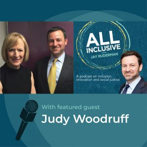 Judy Woodruff and Jay next to each other beside the all inclusive podcast logo. At the bottom it says with featured guest Judy Woodruff