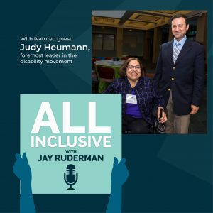 Judy and Jay together next to the words With featured guest Judy Heumann, foremost leader in the disability movement. Underneath is the logo for All Inclusive