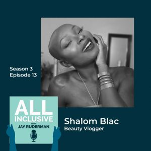 "Image of Shalom Blac, it reads ""Season 3, Episode 13, Shalom Blac, Beauty Vlogger, with the all inclusive logo in the corner"